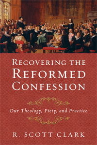 Recovering the Reformed Confession-Featured