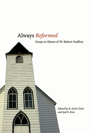 Always Reformed: Essays in Honor of W. Robert Godfrey