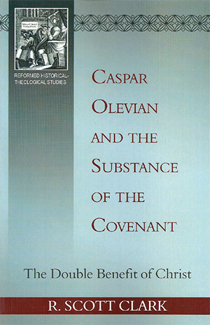 Caspar Olevian and the Substance of the Covenant