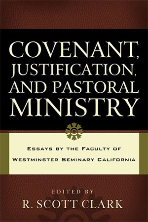 Covenant, Justification, and Pastoral Ministry