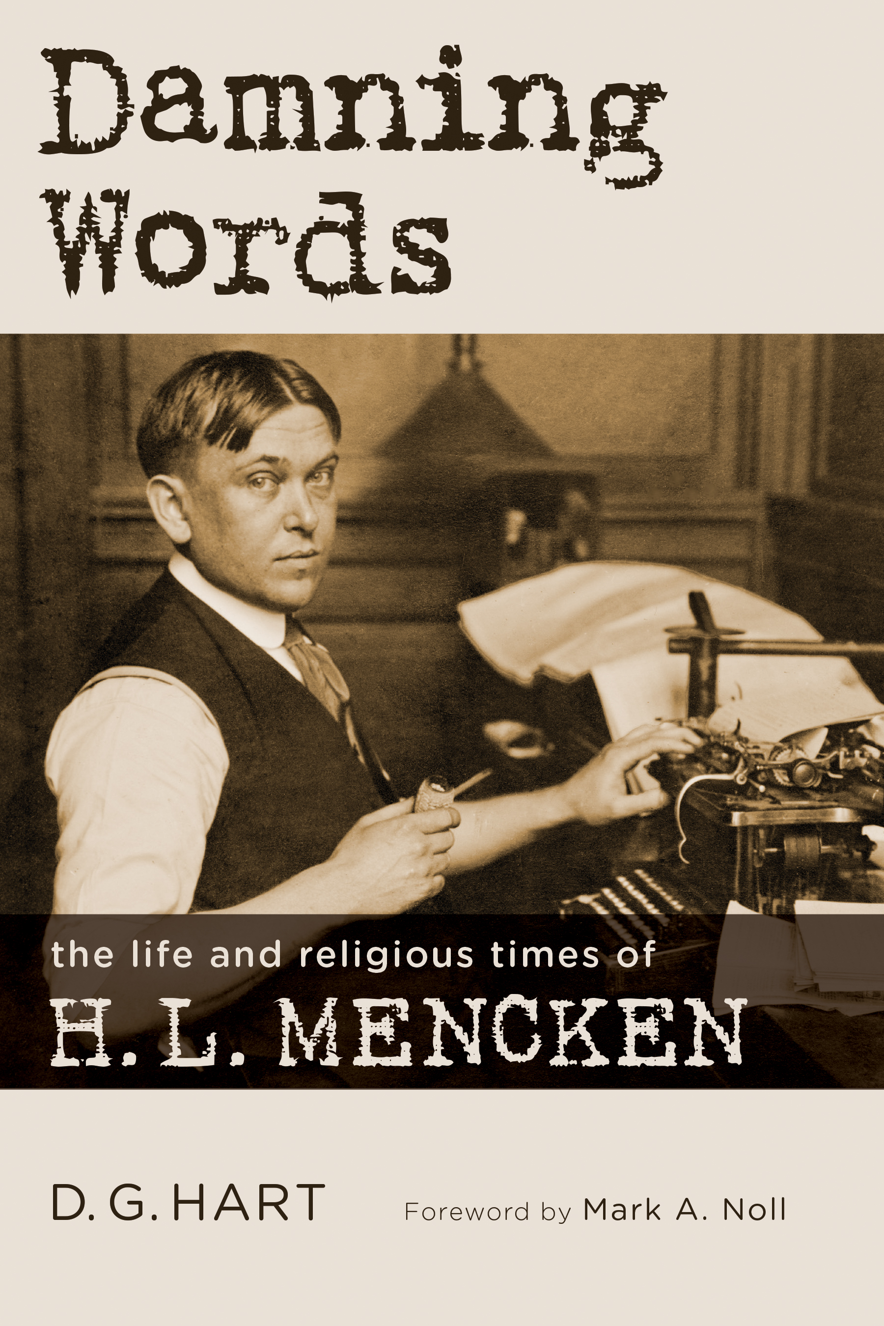 new from d g hart damning words the life and religious times new from d g hart damning words the life and religious times of h l mencken the heidelblog